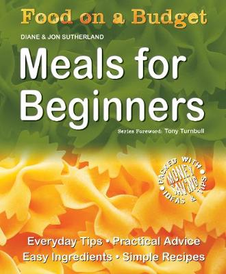 Food on a Budget: Meals For Beginners: Everyday Tips, Practical Advice, Easy Ingredients, Simple Recipes - Food on a Budget (Paperback)