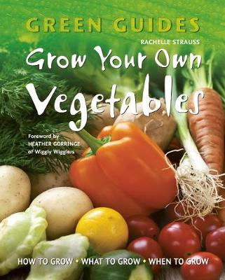 Grow Your Own Vegetables: How to Grow, What to Grow, When to Grow - Green Guides (Paperback)