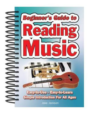 Beginner's Guide to Reading Music: Easy to Use, Easy to Learn; A Simple Introduction for All Ages - Easy-to-Use (Spiral bound)