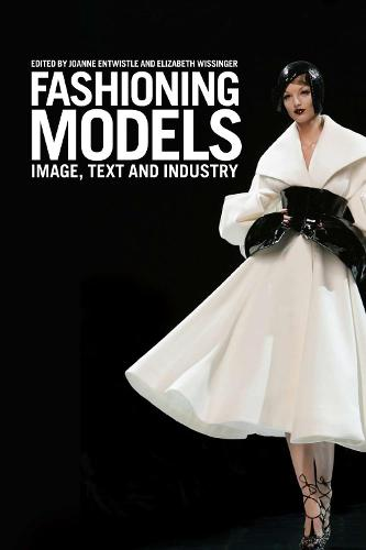 Fashioning Models: Image, Text and Industry (Hardback)