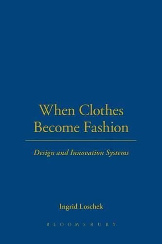 When Clothes Become Fashion: Design and Innovation Systems (Paperback)