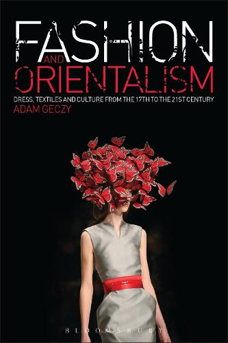 Fashion and Orientalism: Dress, Textiles and Culture from the 17th to the 21st Century (Paperback)
