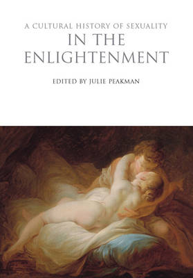 A Cultural History of Sexuality in the Enlightenment - The Cultural Histories Series (Hardback)