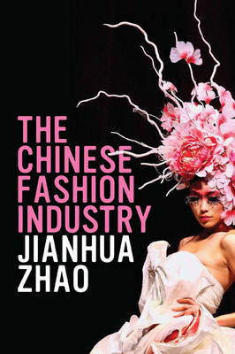 The Chinese Fashion Industry: An Ethnographic Approach - Dress, Body, Culture (Paperback)