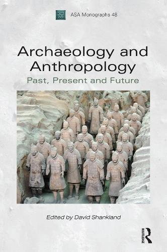 Archaeology and Anthropology: Past, Present and Future - Association of Social Anthropologists Monographs (Paperback)