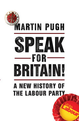 Speak for Britain!: A New History of the Labour Party (Hardback)