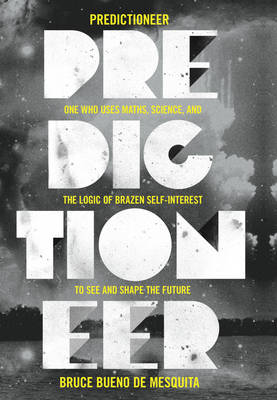 Predictioneer: one who uses maths, science and the logic of brazen self-interest to see and shape the future (Hardback)