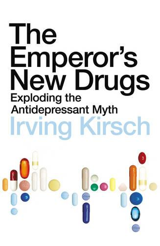 The Emperor's New Drugs: Exploding the Antidepressant Myth (Paperback)