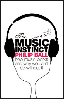 The Music Instinct: How Music Works and Why We Can't Do Without It (Hardback)