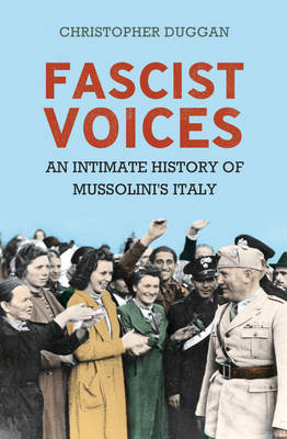 Fascist Voices: An Intimate History of Mussolini's Italy (Hardback)