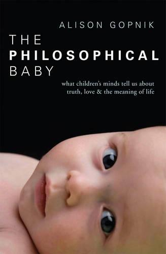 The Philosophical Baby: What Children's Minds Tell Us about Truth, Love & the Meaning of Life (Paperback)