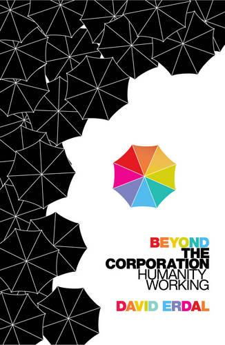 Beyond the Corporation: Humanity Working (Paperback)