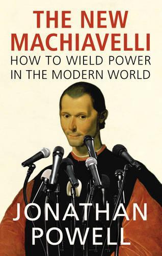 The New Machiavelli: How to Wield Power in the Modern World (Hardback)