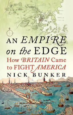 An Empire On The Edge: How Britain Came To Fight America (Hardback)