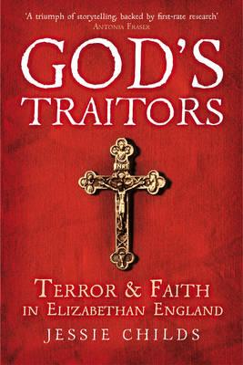 God's Traitors: Terror and Faith in Elizabethan England (Hardback)