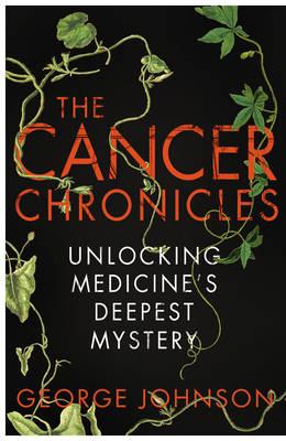 The Cancer Chronicles: Unlocking Medicine's Deepest Mystery (Hardback)