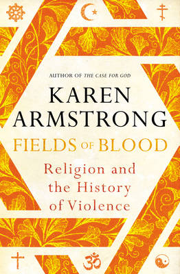 Fields of Blood: Religion and the History of Violence (Hardback)