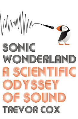 Sonic Wonderland: A Scientific Odyssey of Sound (Hardback)