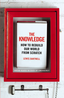 The Knowledge: How to Rebuild our World from Scratch (Paperback)