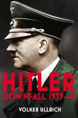 Hitler: Volume II: Downfall 1939-45 - Hitler Biographies (Hardback)