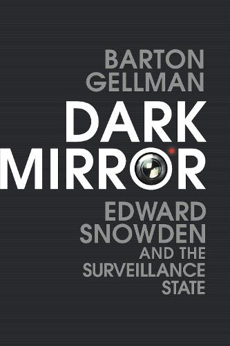 Dark Mirror: Edward Snowden and the Surveillance State (Hardback)