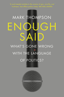 Enough Said: What's gone wrong with the language of politics? (Hardback)