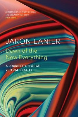 Dawn of the New Everything: A Journey Through Virtual Reality (Hardback)