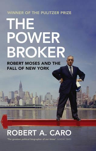 The Power Broker: Robert Moses and the Fall of New York (Hardback)