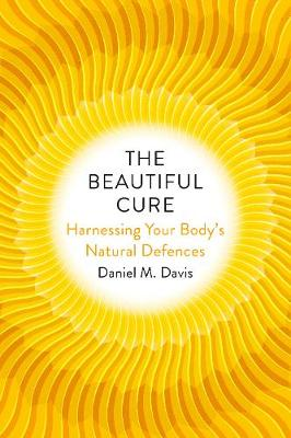 The Beautiful Cure: Harnessing Your Body's Natural Defences (Hardback)