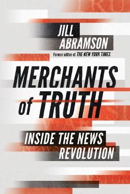 Merchants of Truth: Inside the News Revolution (Hardback)