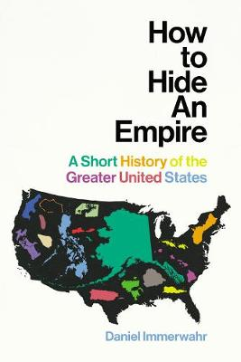 How to Hide an Empire: A Short History of the Greater United States (Hardback)