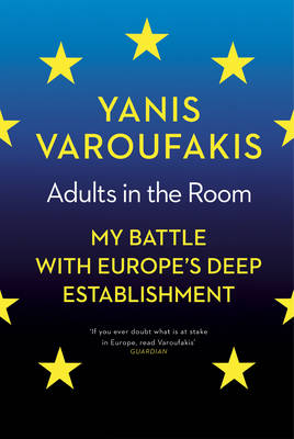 Adults In The Room: My Battle With Europe's Deep Establishment (Hardback)