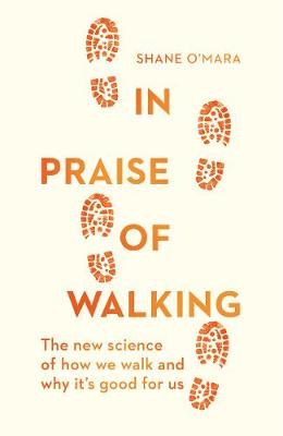 In Praise of Walking: The new science of how we walk and why it's good for us (Hardback)