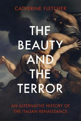 The Beauty and the Terror: An Alternative History of the Italian Renaissance (Hardback)