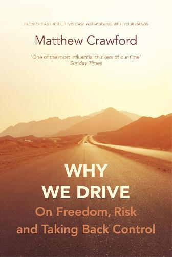 Why We Drive: On Freedom, Risk and Taking Back Control (Hardback)
