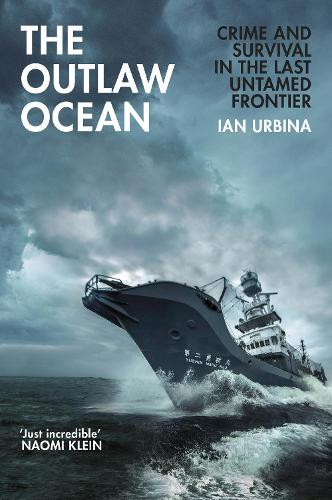 The Outlaw Ocean: Crime and Survival in the Last Untamed Frontier (Hardback)