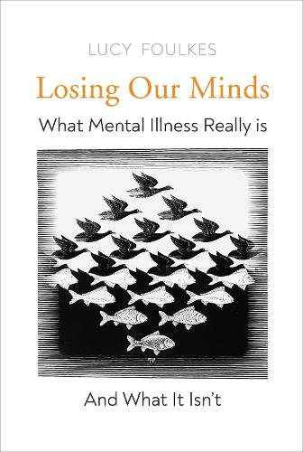 Losing Our Minds: What Mental Illness Really Is  - and What It Isn't (Hardback)