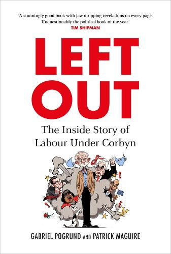 Left Out: The Inside Story of Labour Under Corbyn (Hardback)