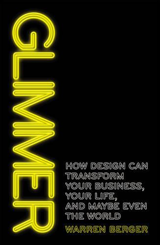 Glimmer: How design can transform your business, your life, and maybe even the world (Paperback)