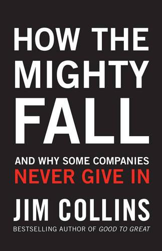 How the Mighty Fall: And Why Some Companies Never Give In (Hardback)