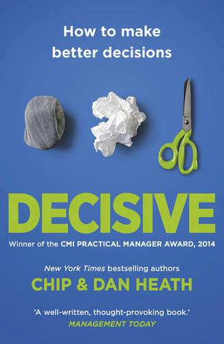 Decisive: How to Make Better Decisions (Paperback)