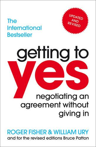 Getting To Yes: Negotiating An Agreement Without Giving In (Paperback)