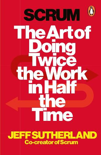 Scrum: The Art of Doing Twice the Work in Half the Time (Paperback)