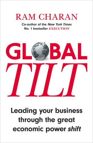 Global Tilt: Leading Your Business Through the Great Economic Power Shift (Paperback)