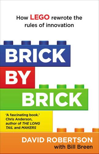 Brick by Brick: How LEGO Rewrote the Rules of Innovation and Conquered the Global Toy Industry (Paperback)