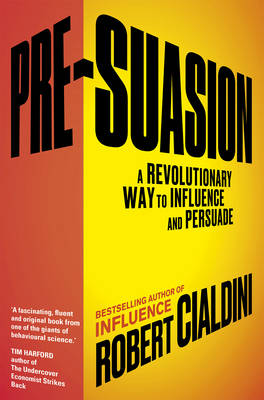 Pre-Suasion: A Revolutionary Way to Influence and Persuade (Hardback)
