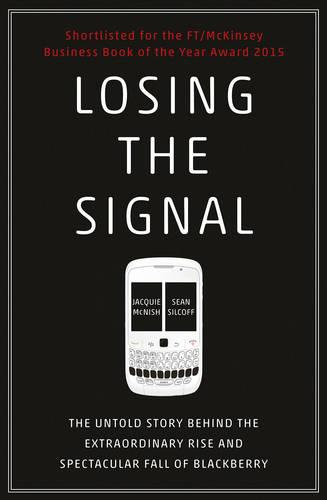 Losing the Signal: The Untold Story Behind the Extraordinary Rise and Spectacular Fall of BlackBerry (Paperback)