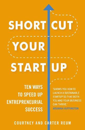 Shortcut Your Startup: Ten Ways to Speed Up Entrepreneurial Success (Paperback)