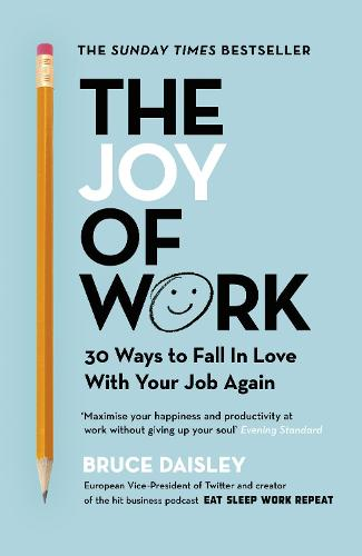 The Joy of Work: The No.1 Sunday Times Business Bestseller - 30 Ways to Fix Your Work Culture and Fall in Love with Your Job Again (Paperback)