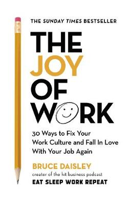 The Joy of Work: 30 Ways to Fix Your Work Culture and Fall in Love with Your Job Again (Hardback)